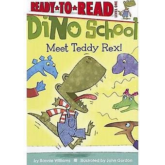 Meet Teddy Rex! by Bonnie Williams - John Gordon - 9781442449961 Book