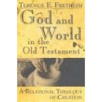 God and World in the Old Testament A Relational Theology of Creation by Fretheim & Terence E.