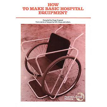 How to Make Basic Hospital Equipment by Edited by Roger England