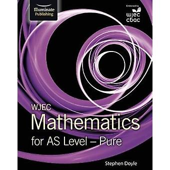 WJEC Mathematics for AS Level Pure by Stephen Doyle