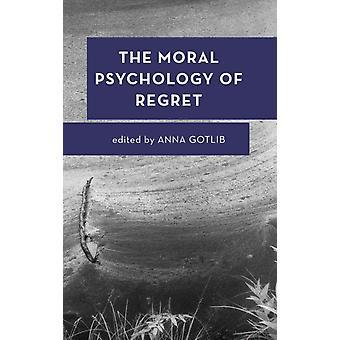 Moral Psychology of Regret by Anna Gotlib