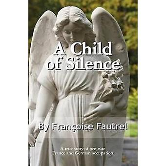 A Child of Silence by Fautrel & Francoise