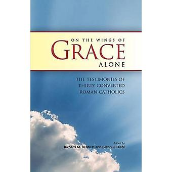 ON THE WINGS OF GRACE ALONE by Bennett & Richard M.