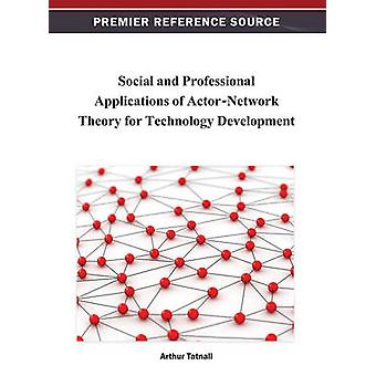 Social and Professional Applications of ActorNetwork Theory for Technology Development by Tatnall