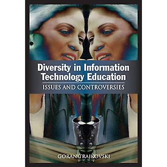 Diversity in Information Technology Education Issues and Controversies by Trajkovski & Goran