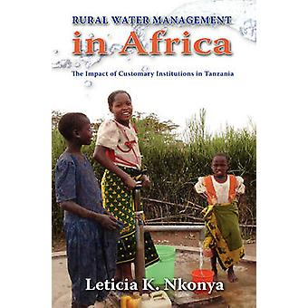 Rural Water Management in Africa The Impact of Customary Institutions in Tanzania by Nkonya & Leticia K.