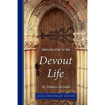 Introduction to the Devout Life 400th Anniversary Edition by De Sales & Francisco