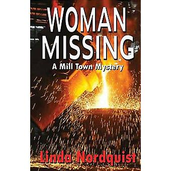 Woman Missing A Mill Town Mystery by Nordquist & Linda