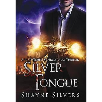 Silver Tongue A Novel in The Nate Temple Supernatural Thriller Series by Silvers & Shayne