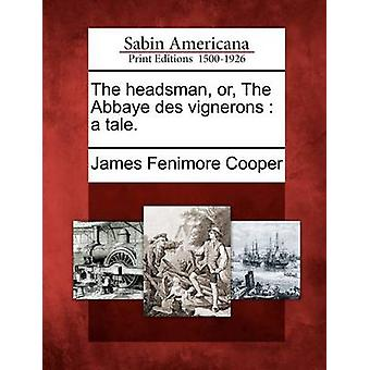 The headsman or The Abbaye des vignerons  a tale. by Cooper & James Fenimore