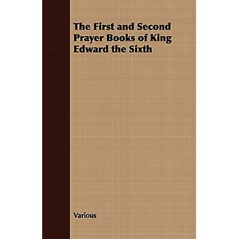 The First and Second Prayer Books of King Edward the Sixth by Various
