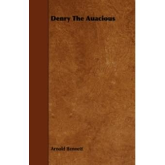 Denry the Auacious by Bennett & Arnold