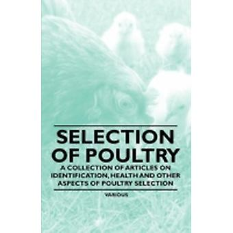 Selection of Poultry  A Collection of Articles on Identification Health and Other Aspects of Poultry Selection by Various
