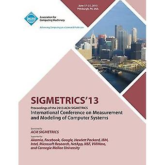 Sigmetrics 13 Proceedings of the 2013 ACM Sigmetrics International Conference on Measurement and Modeling of Computer Systems by Sigmetrics 13 Conference Committee