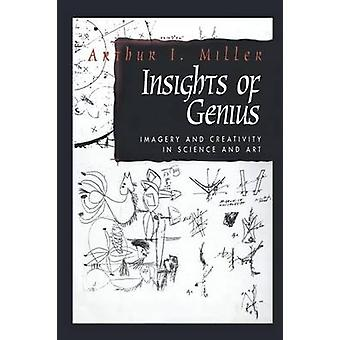 Insights of Genius Imagery and Creativity in Science and Art by Miller & Arthur I.
