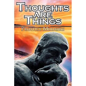 Thoughts Are Things Prentice Mulfords Positive Thinking and Law of Attraction Masterpiece a New Thought SelfHelp Guide to Success by Mulford & Prentice
