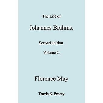 The Life of Johannes Brahms. Revised Second edition. Volume 2. by May & Florence