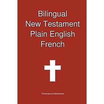 Bilingual New Testament Plain English  French by Transcripture International