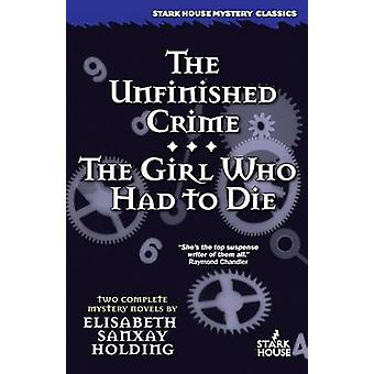The Unfinished Crime  The Girl Who Had to Die by Holding & Elisabeth Sanxay