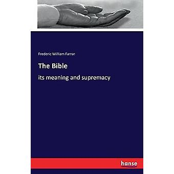 The Bibleits meaning and supremacy by Farrar & Frederic William