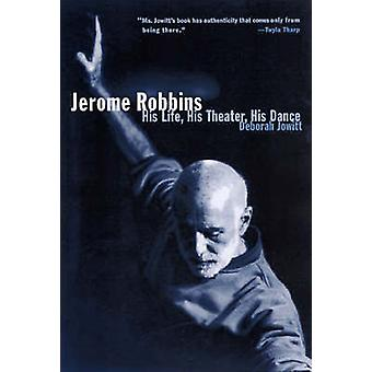 Jerome Robbins His Life His Theater His Dance by Jowitt & Deborah
