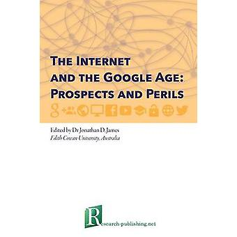 The Internet and the Google Age Prospects and Perils by James & Jonathan D.