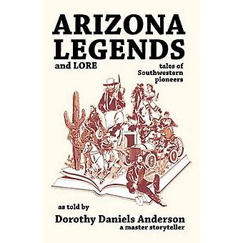 Arizona Legends And Lore by Dorothy D Anderson - 9780914846550 Book