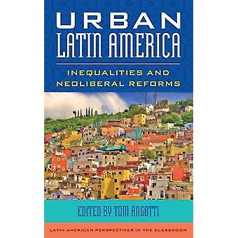 Urban Latin America - Inequalities and Neoliberal Reforms by Tom Angot