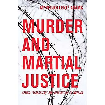 Murder and Martial Justice - Spying and Retribution in World War II Am