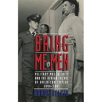 Bring Me Men - Military Masculinity and the Benign Facade of American