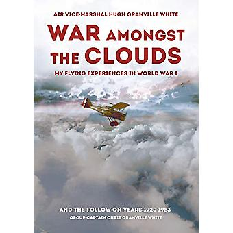 War Amongst the Clouds - My Flying Experiences in World War I and the