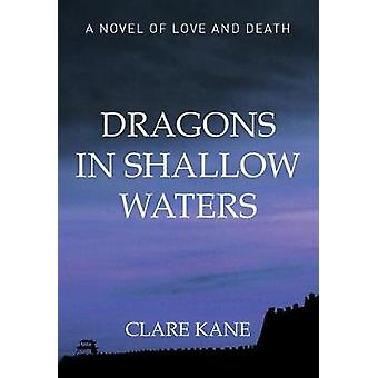 Dragons in Shallow Waters - Love and Death in the Boxer Rebellion by C