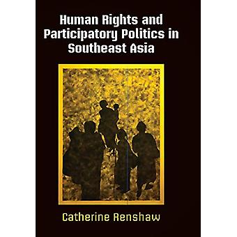 Human Rights and Participatory Politics in Southeast Asia by Catherin