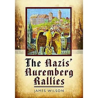 The Nazis' Nuremberg Rallies by James Wilson - 9781848847576 Book