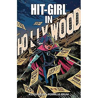 Hit-Girl Volume 4 - The Golden Rage of Hollywood by Kevin Smith - 9781