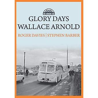 Glory Days - Wallace Arnold by Roger Davies - 9781445694634 Book