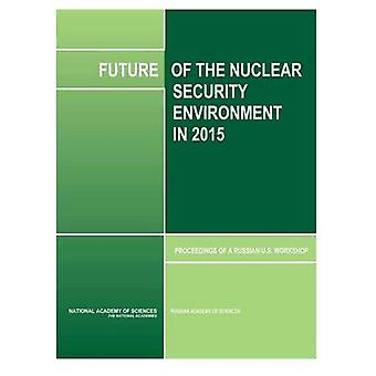 Future of the Nuclear Security Environment in 2015 - Proceedings of a