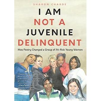 I Am Not a Juvenile Delinquent by Charde & Sharon