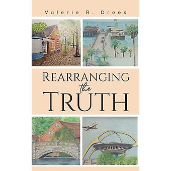 REARRANGING THE TRUTH by DREES & VALERIE R.