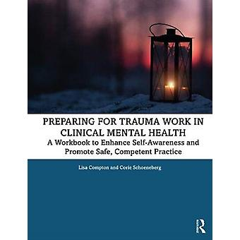 Preparing for Trauma Work in Clinical Mental Health by Compton & Lisa Regent University & Virginia & USASchoeneberg & Corie Private practice & Missouri & USA