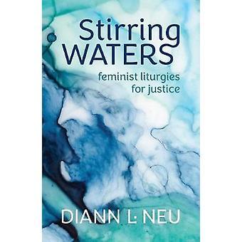 Stirring Waters - Feministiska Liturgies för rättvisa av Diann L. Neu - 978