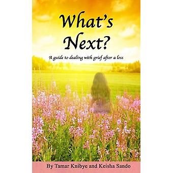What's Next? - A guide to dealing with grief after a loss by Keisha Sa
