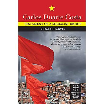Carlos Duarte Costa - Testament of a Socialist Bishop by Edward Jarvis