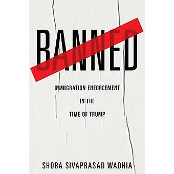 Banned Immigration Enforcement in the Time of Trump