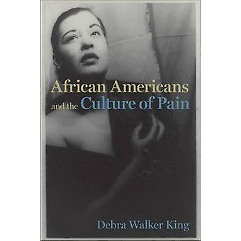 African Americans and the Culture of Pain by Debra Walker King