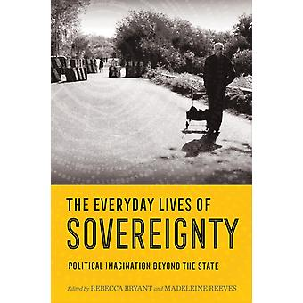 The Everyday Lives of Sovereignty by Edited by Rebecca Bryant & Edited by Madeleine Reeves