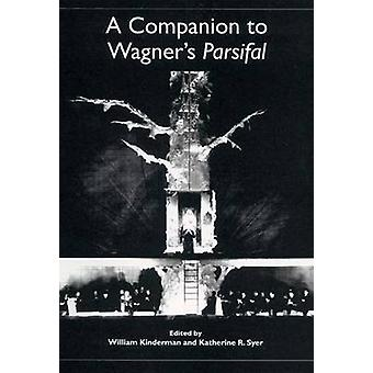 A Companion to Wagner's  -Parsifal - by William Kinderman - Katherine R