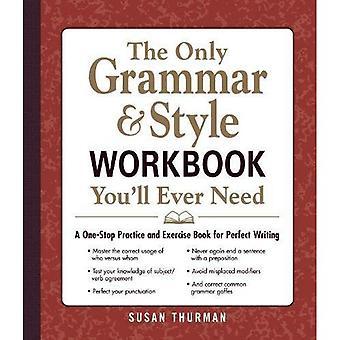 A única gramática e estilo de pasta de trabalho que você realmente precisa: uma prática de One-Stop e livro de exercícios para a escrita perfeita