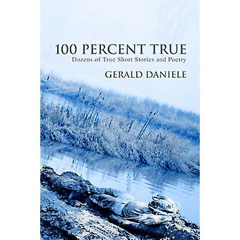 100 procent waar tientallen waargebeurde korte verhalen en poëzie door Daniele & Gerald