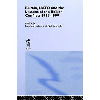 Britain NATO and the Lessons of the Balkan Conflicts 19911999 by Badsey & Stephen